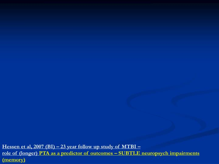 Hessen et al, 2007 (BI) – 23 year follow up study of MTBI –