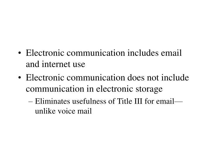 Electronic communication includes email and internet use