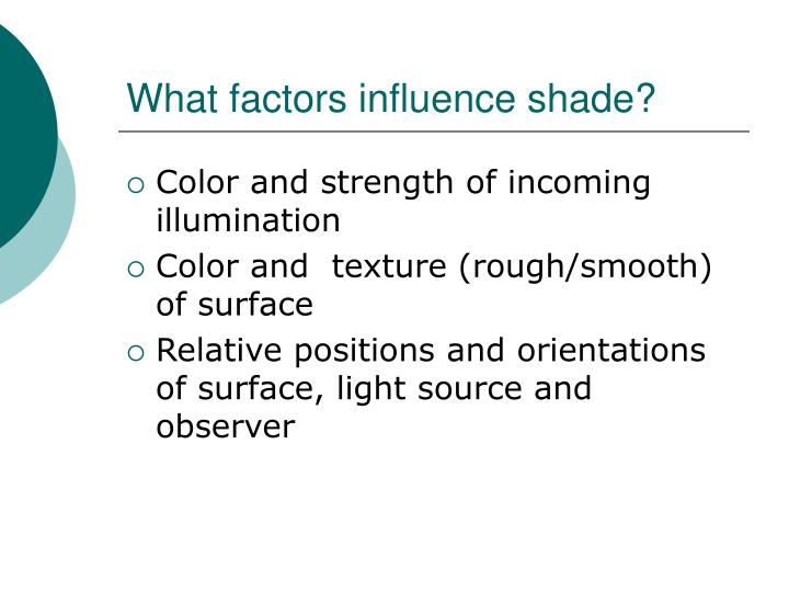 What factors influence shade?