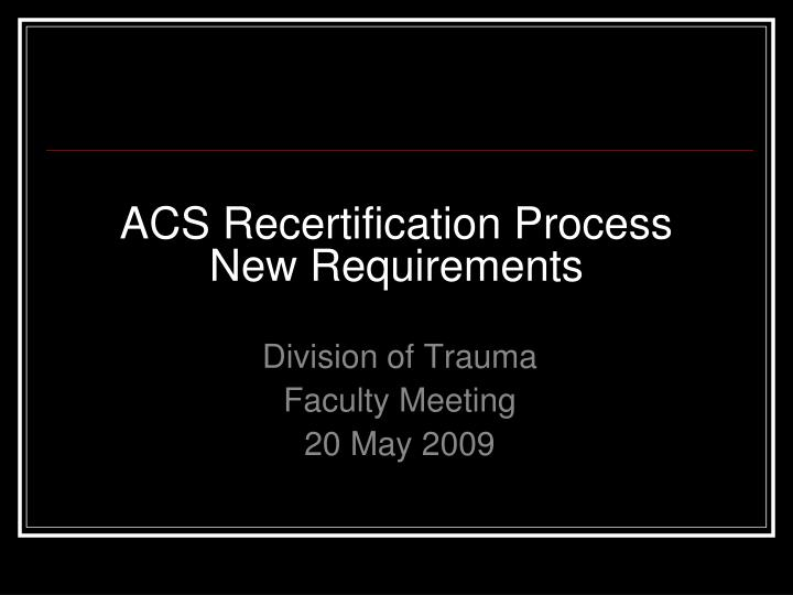 Acs recertification process new requirements