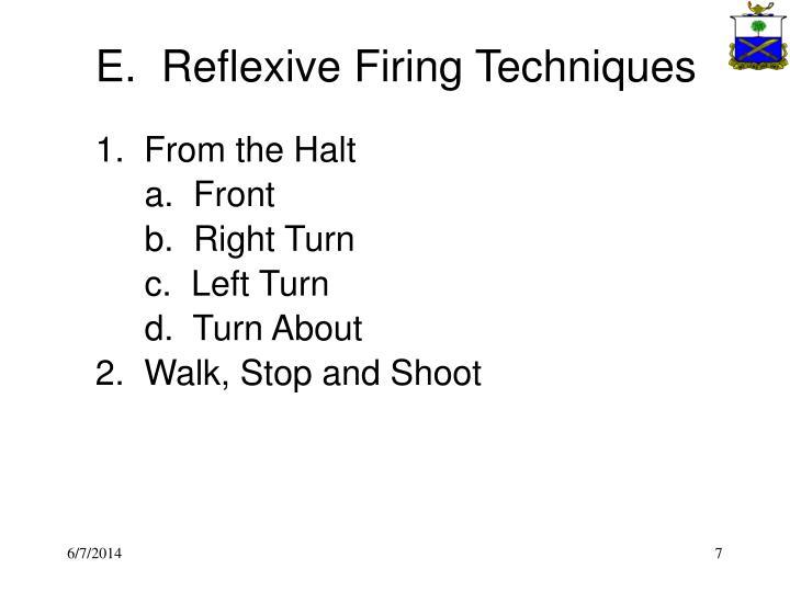 E.  Reflexive Firing Techniques