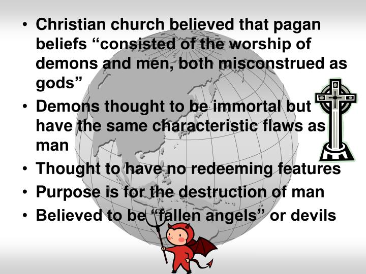 "Christian church believed that pagan beliefs ""consisted of the worship of demons and men, both mis..."