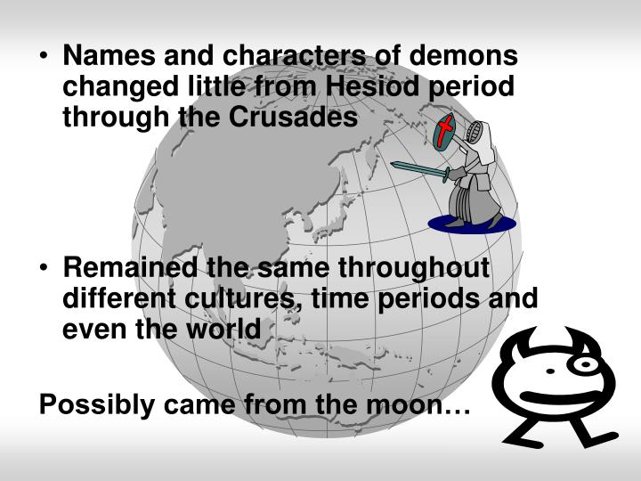 Names and characters of demons changed little from Hesiod period through the Crusades