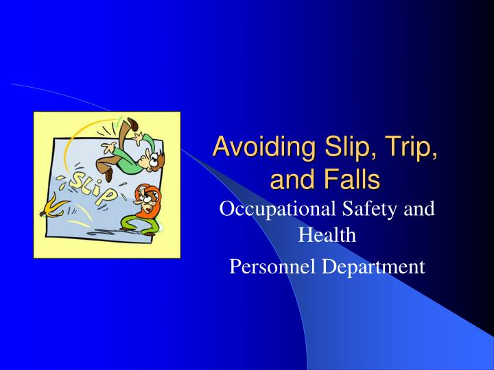 Avoiding slip trip and falls