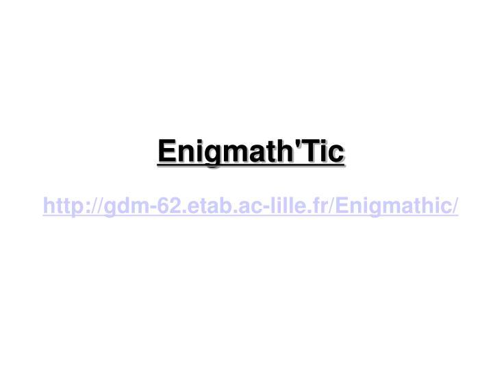Enigmath'Tic