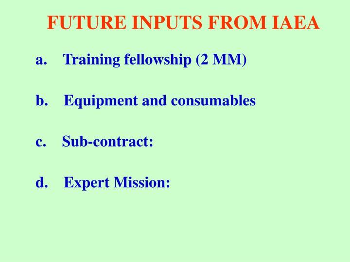 FUTURE INPUTS FROM IAEA