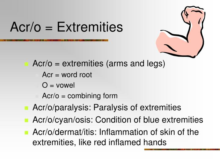 Acr/o = Extremities