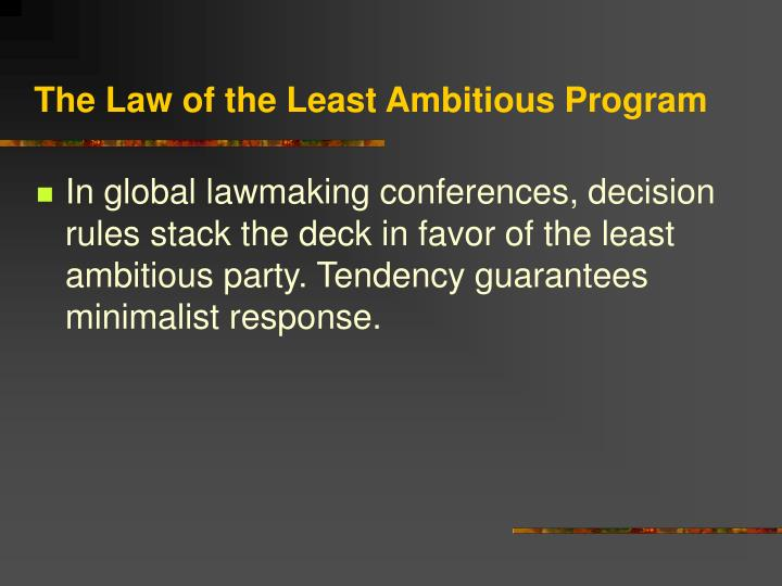 The Law of the Least Ambitious Program