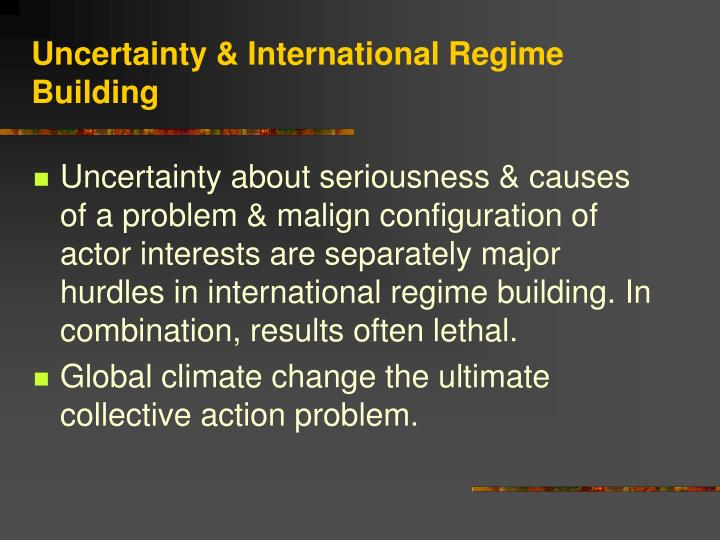 Uncertainty & International Regime Building