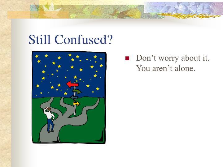 Still Confused?