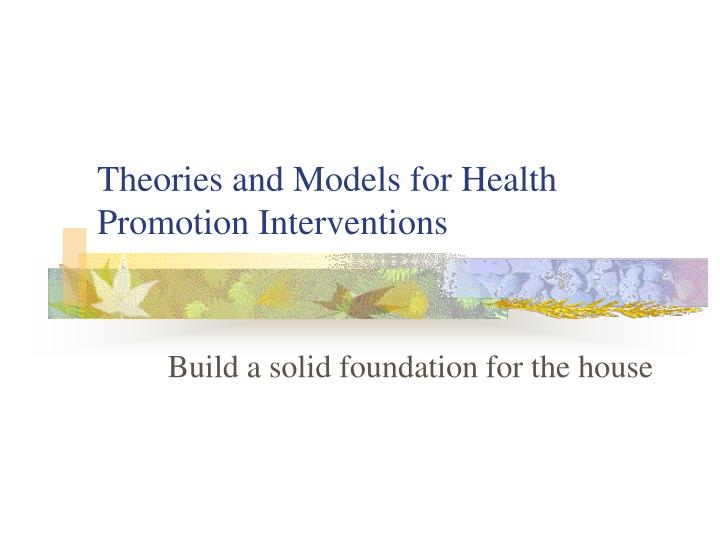 Theories and models for health promotion interventions