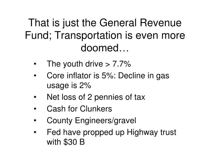 That is just the General Revenue Fund; Transportation is even more doomed…