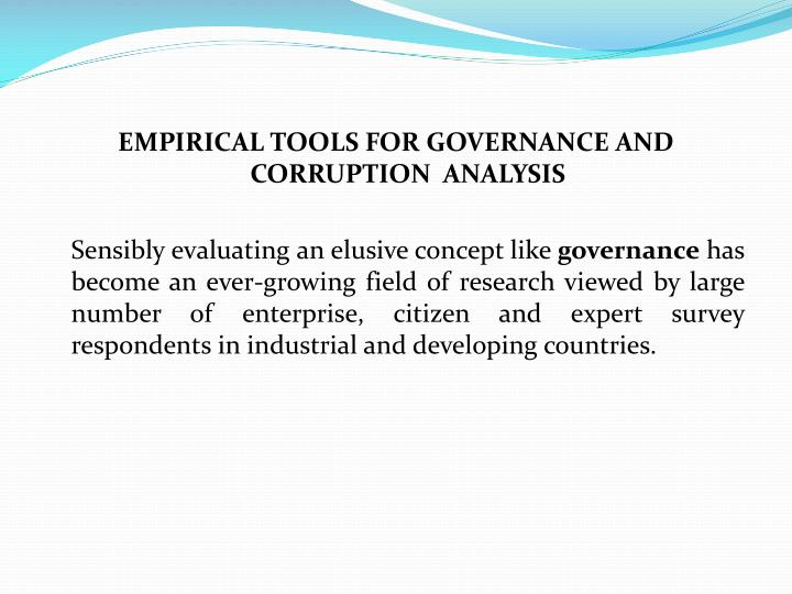EMPIRICAL TOOLS FOR GOVERNANCE AND CORRUPTION  ANALYSIS
