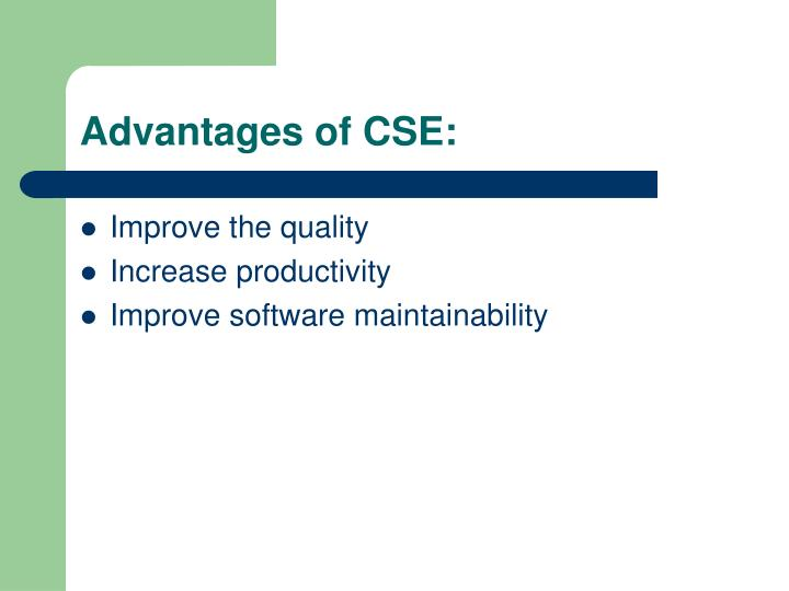 Advantages of CSE: