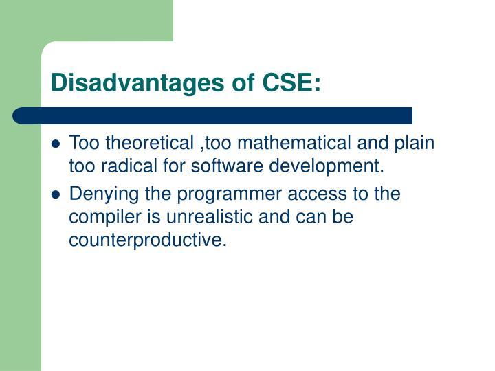 Disadvantages of CSE: