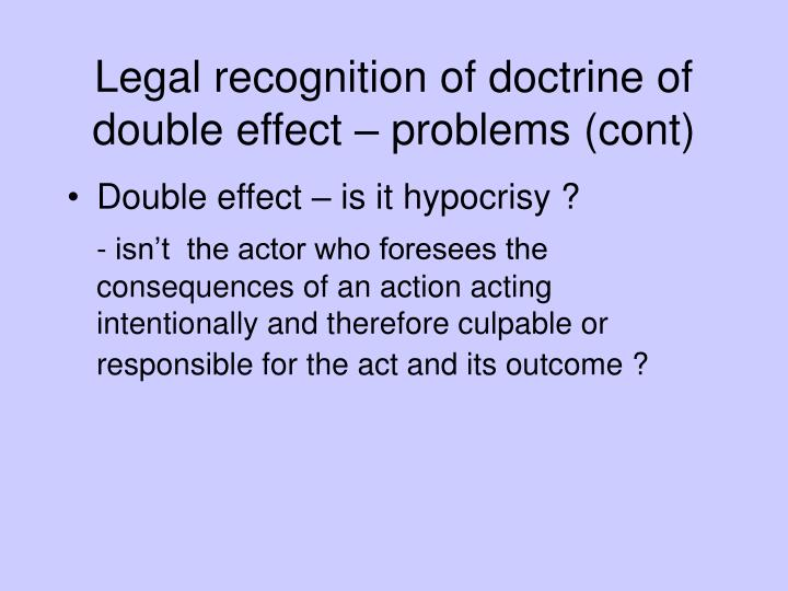 Legal recognition of doctrine of double effect – problems (cont)