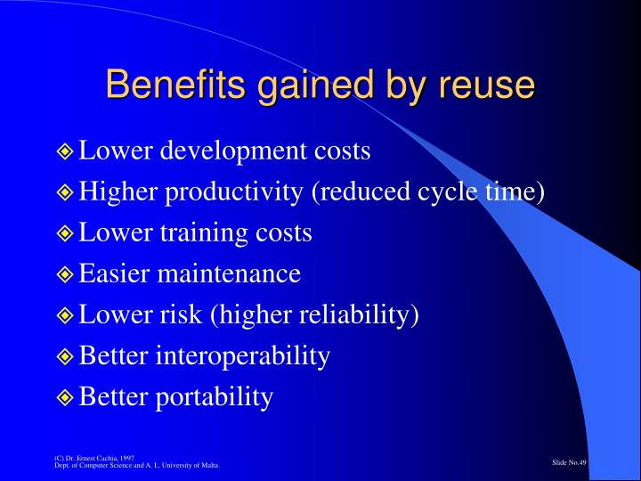 Benefits gained by reuse