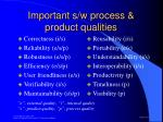 important s w process product qualities