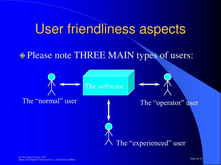 User friendliness aspects