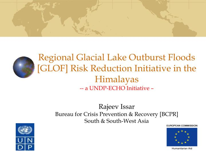 Regional Glacial Lake Outburst Floods [GLOF] Risk Reduction Initiative in the Himalayas