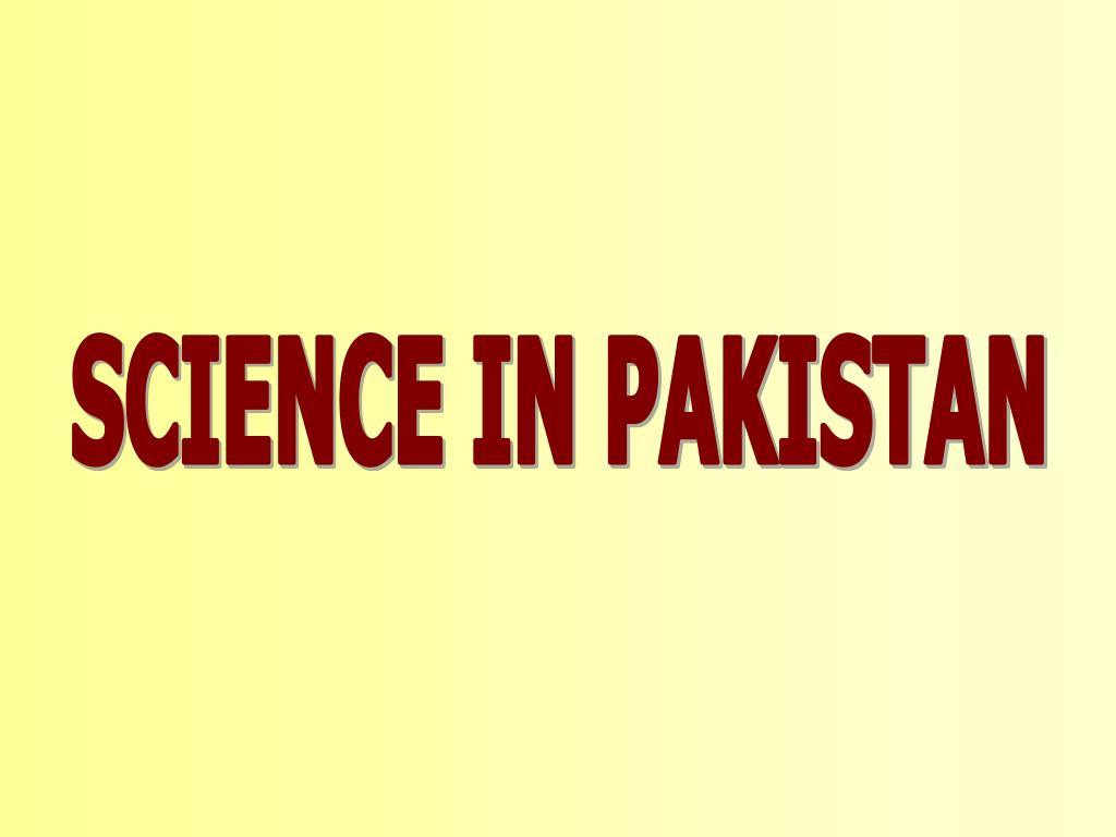 SCIENCE IN PAKISTAN