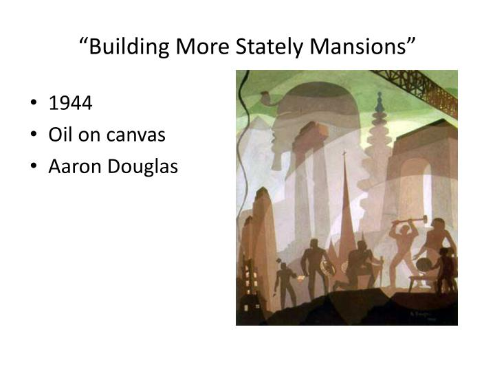"""Building More Stately Mansions"""