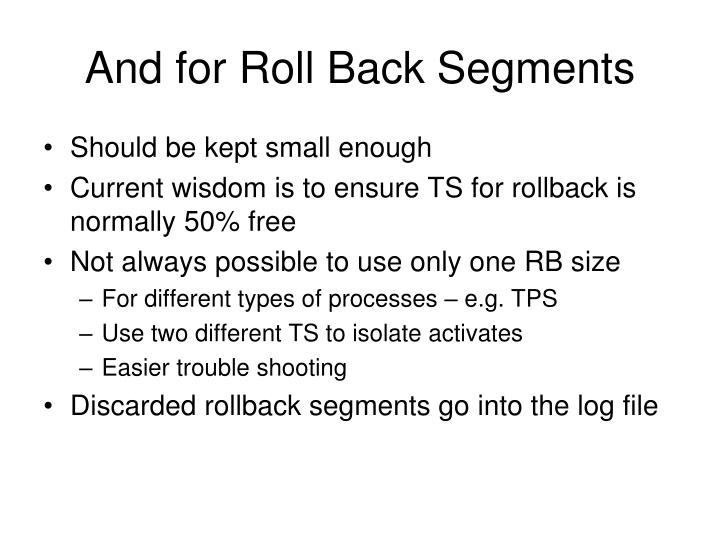 And for Roll Back Segments