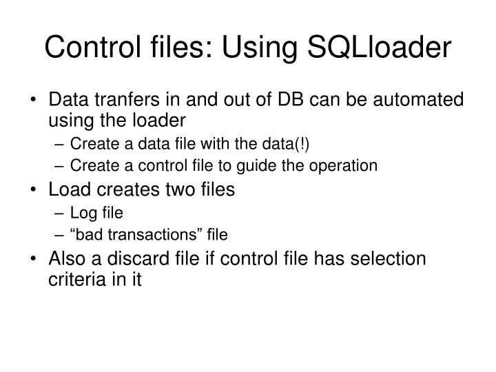Control files: Using SQLloader