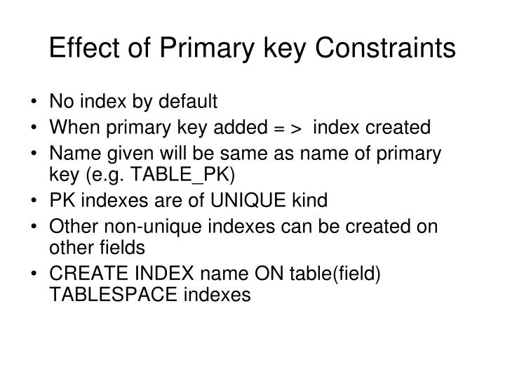 Effect of Primary key Constraints