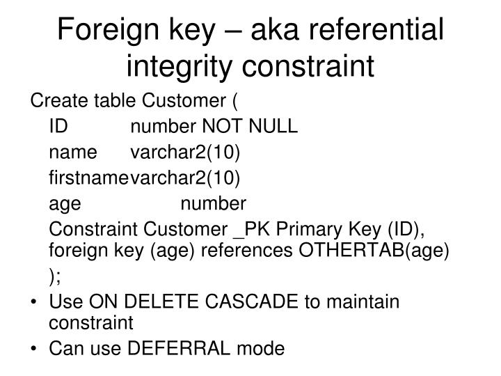 Foreign key – aka referential integrity constraint