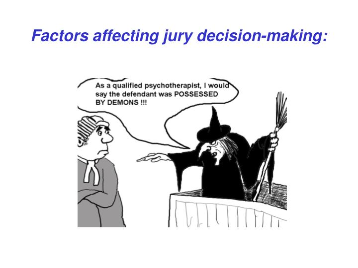 decision making of juries Juries decision making do do you believe there are ways to promote more objective decision-making by juries update cancel.