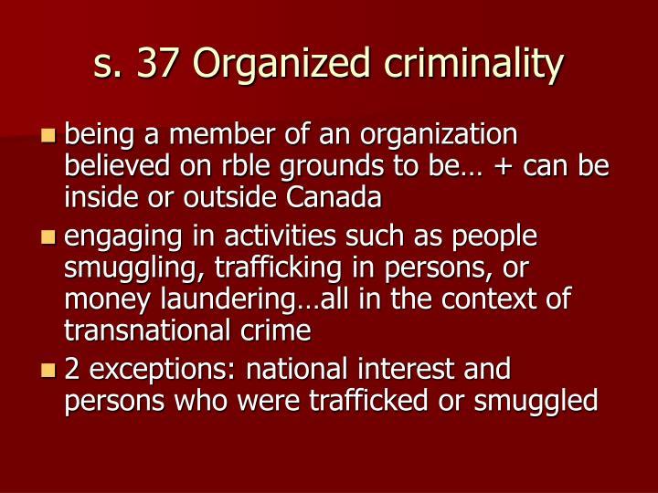 s. 37 Organized criminality