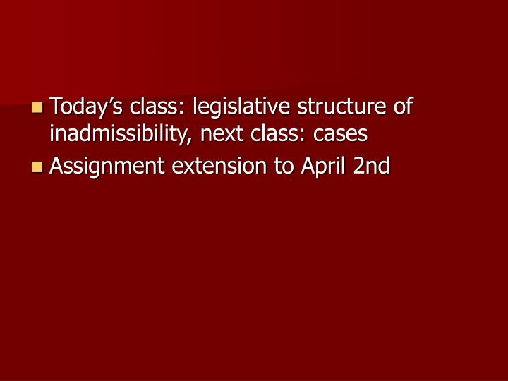 Today's class: legislative structure of inadmissibility, next class: cases