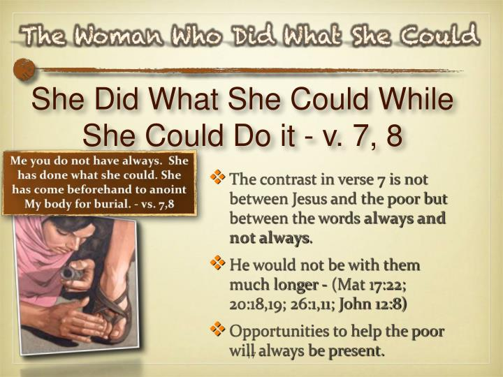 She Did What She Could While She Could Do it - v. 7, 8