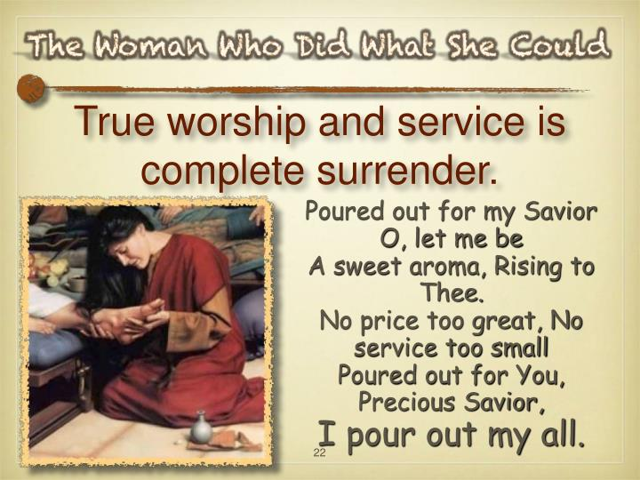True worship and service is complete surrender.