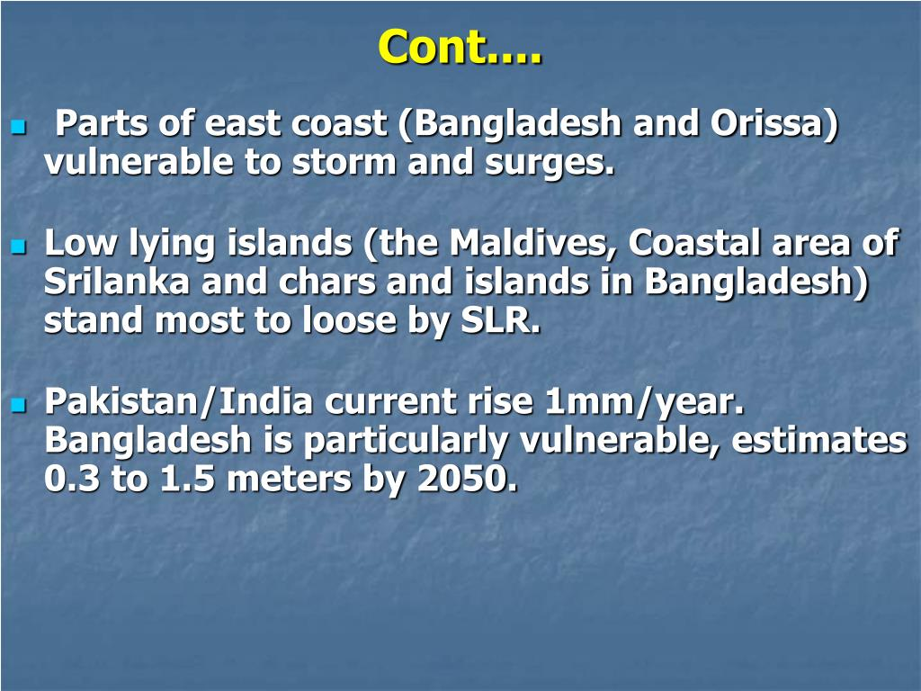 Parts of east coast (Bangladesh and Orissa) vulnerable to storm and surges.