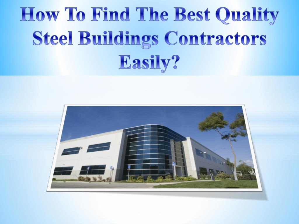 How To Find The Best Quality Steel Buildings Contractors Easily?