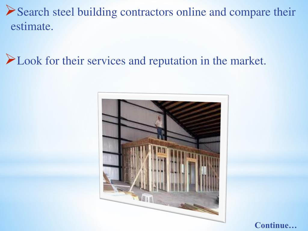 Search steel building contractors online and compare their estimate.