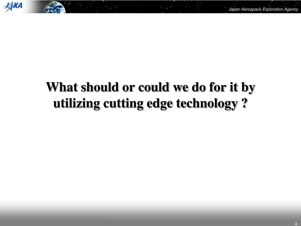 What should or could we do for it by utilizing cutting edge technology ?
