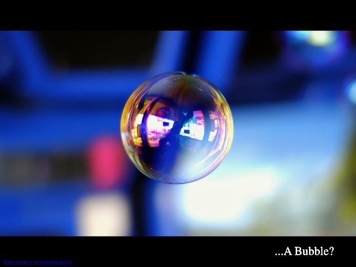 ...A Bubble?