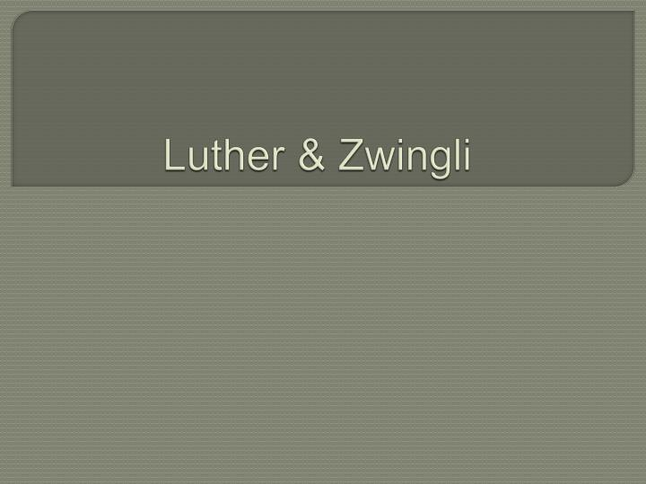 Luther & Zwingli