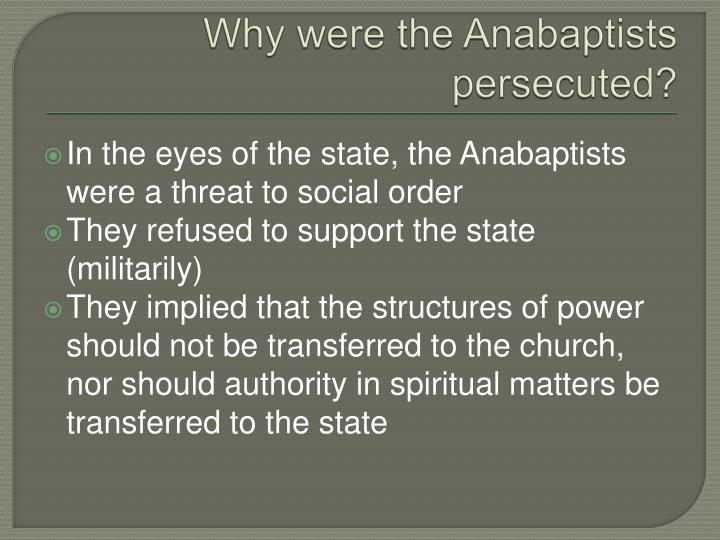 Why were the Anabaptists persecuted?