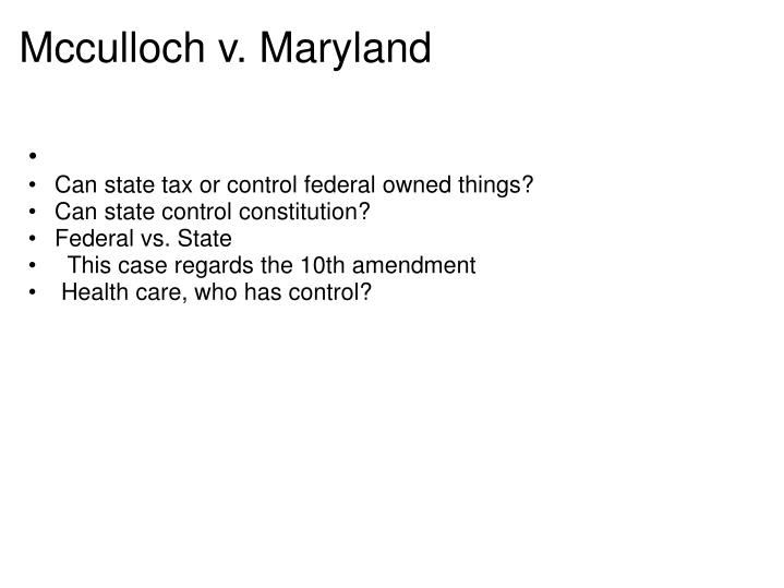 mcculloch vs maryland In mcculloch v maryland (1819) the supreme court ruled that congress had implied powers under the necessary and proper clause of article i, section 8 of the constitution to create the second bank .