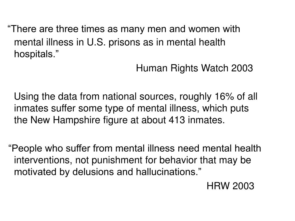 """There are three times as many men and women with mental illness in U.S. prisons as in mental health hospitals."""