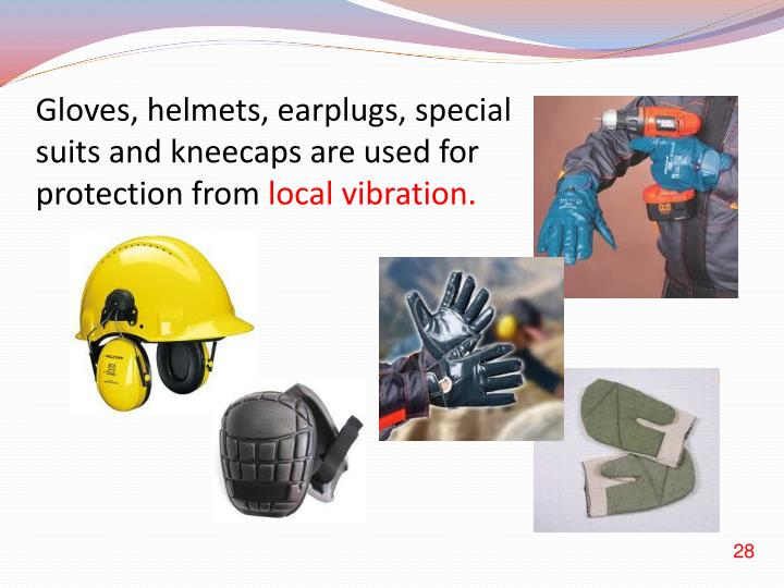 Gloves, helmets, earplugs, special suits and kneecaps are used for protection from