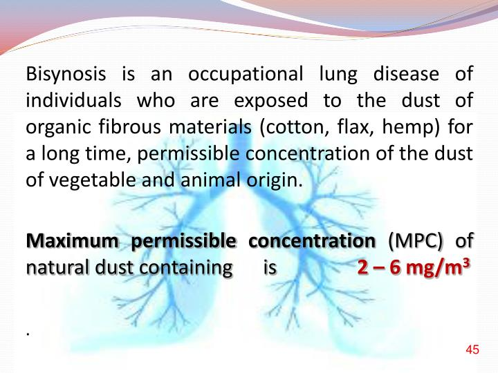 Bisynosis is an occupational lung disease of individuals who are exposed to the dust of organic fibrous materials (cotton, flax, hemp) for a long time, permissible concentration of the dust of vegetable and animal origin.