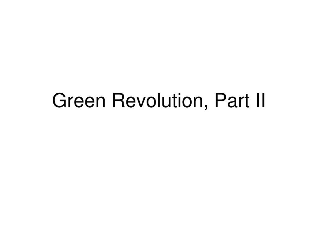 Green Revolution, Part II
