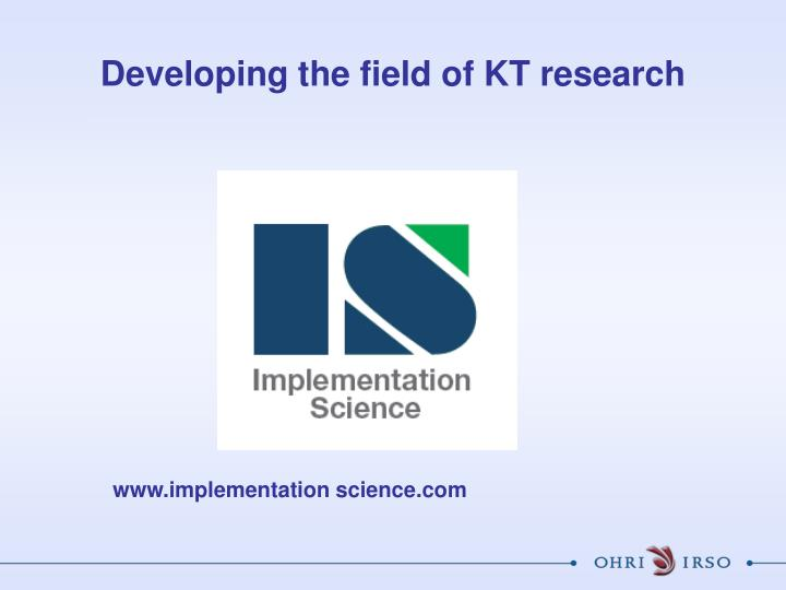 Developing the field of KT research