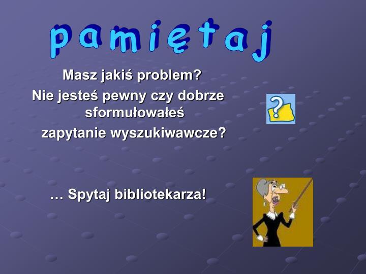 p a m i ę t a j
