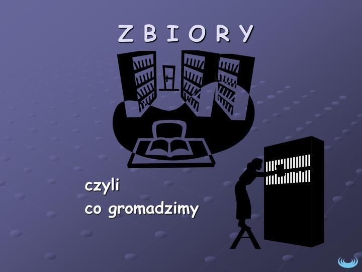 Z B I O R Y